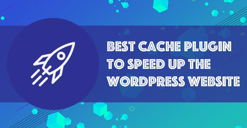 What is Cache? Top 4 Wp Cache plugins
